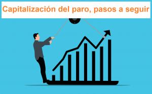 capitalización del paro pasos a seguir, trucos para capitalizar el paro, pago unico desempleo, como capitalizar el paro